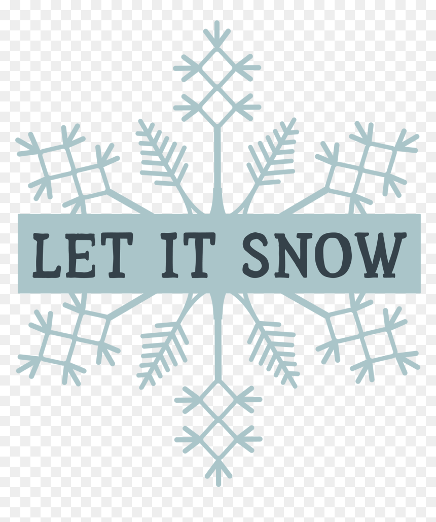 Let It Snow On Snowflake Svg Cut File Let It Snow Snowflake Svg Hd Png Download Vhv