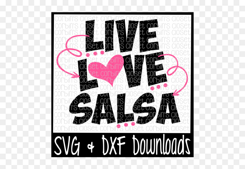 Live Love Salsa Cutting File Svg Dxf Files Silhouette Poster Hd Png Download Vhv