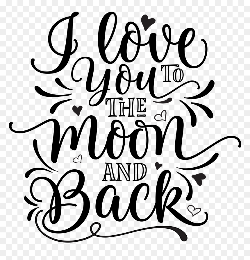 I Love You To The Moon And Back Love You To The Moon And Back Svg Hd Png Download Vhv